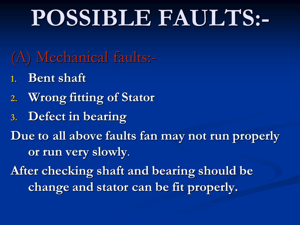 POSSIBLE FAULTS:- (A) Mechanical faults:- Bent shaft