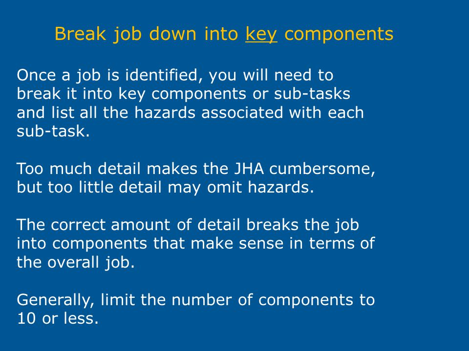 Break job down into key components