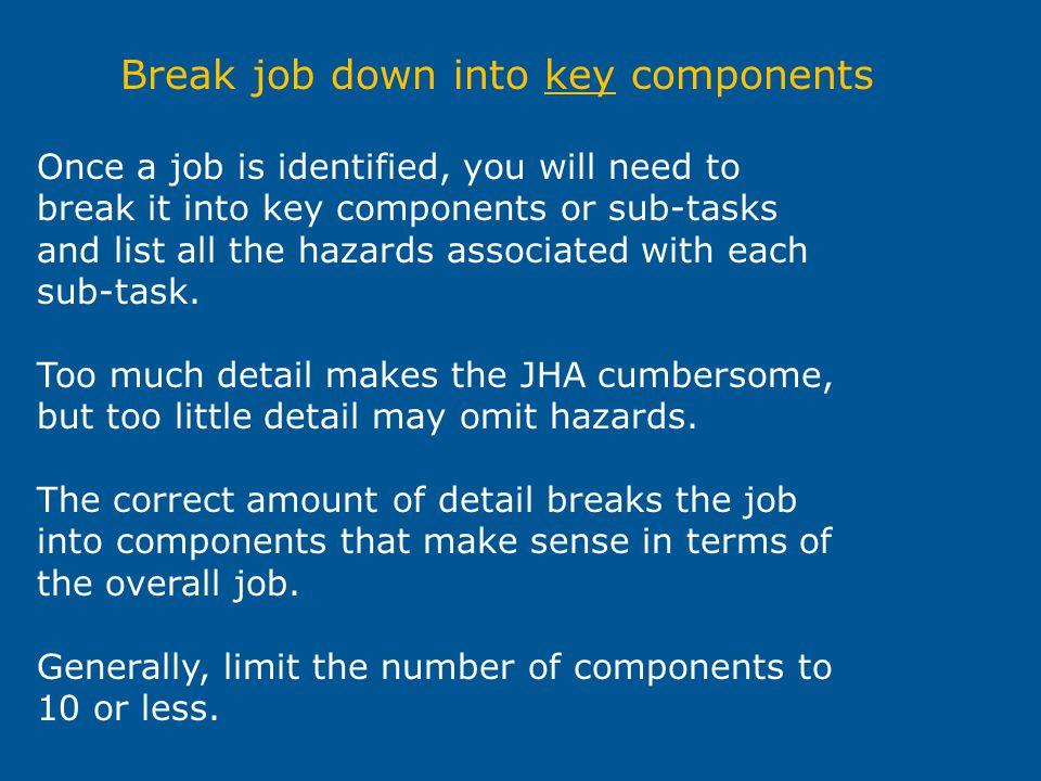 Break job down into key components