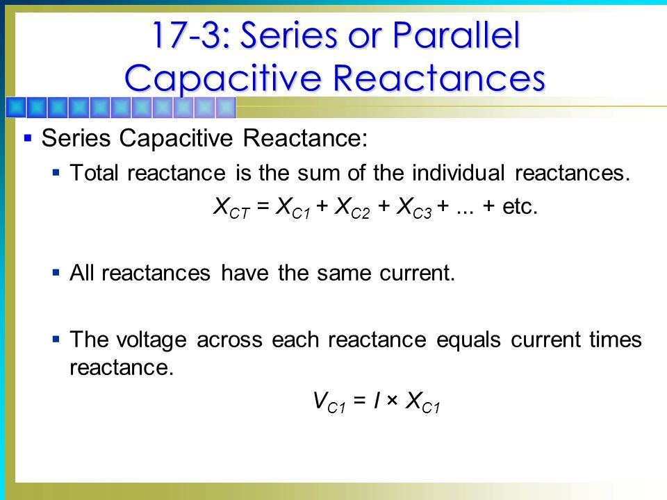 17-3: Series or Parallel Capacitive Reactances