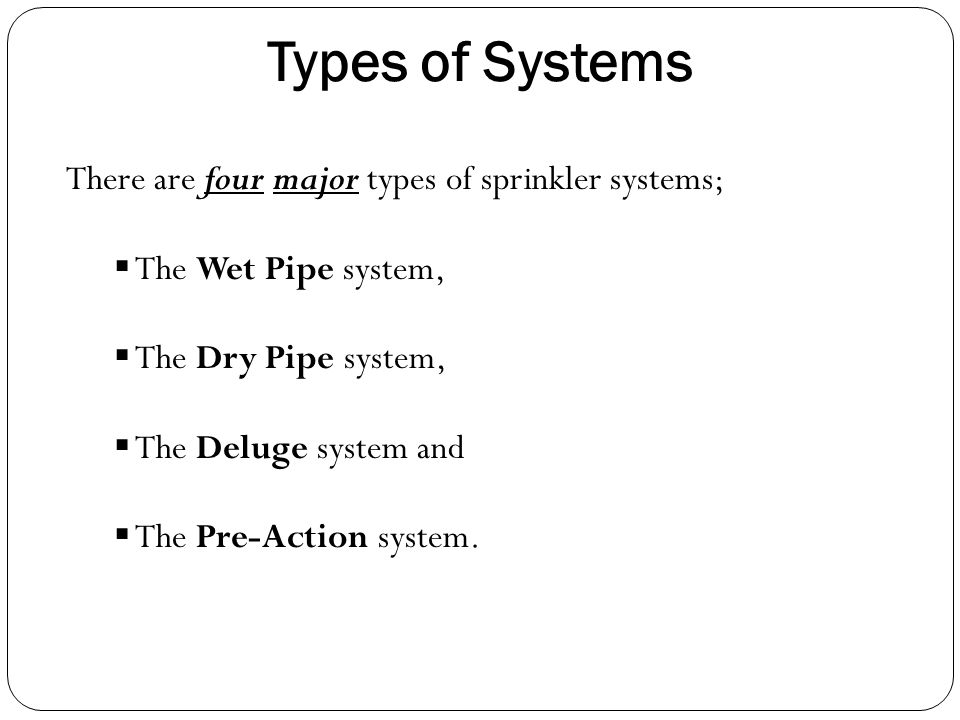 Types of Systems There are four major types of sprinkler systems;