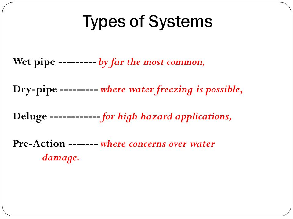Types of Systems Wet pipe --------- by far the most common,