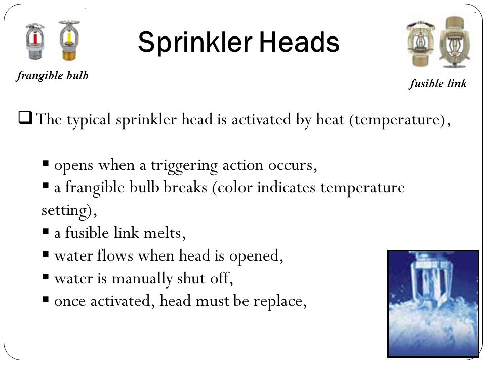 Sprinkler Heads frangible bulb. fusible link. The typical sprinkler head is activated by heat (temperature),