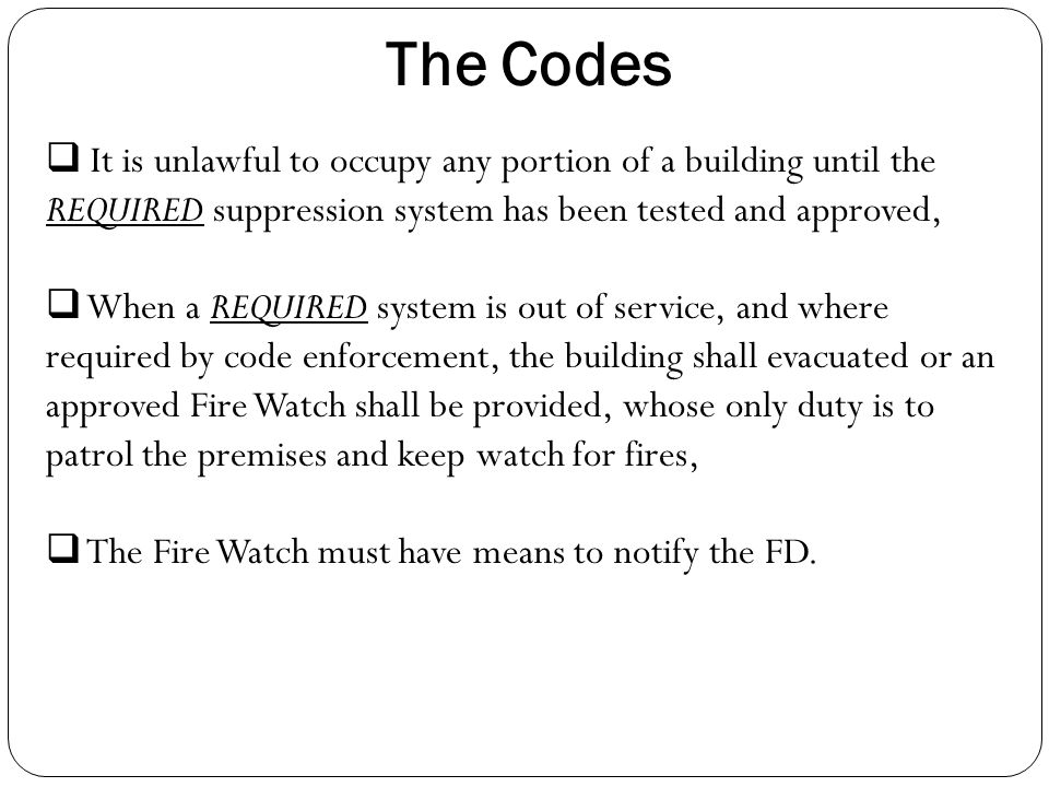 The Codes It is unlawful to occupy any portion of a building until the REQUIRED suppression system has been tested and approved,