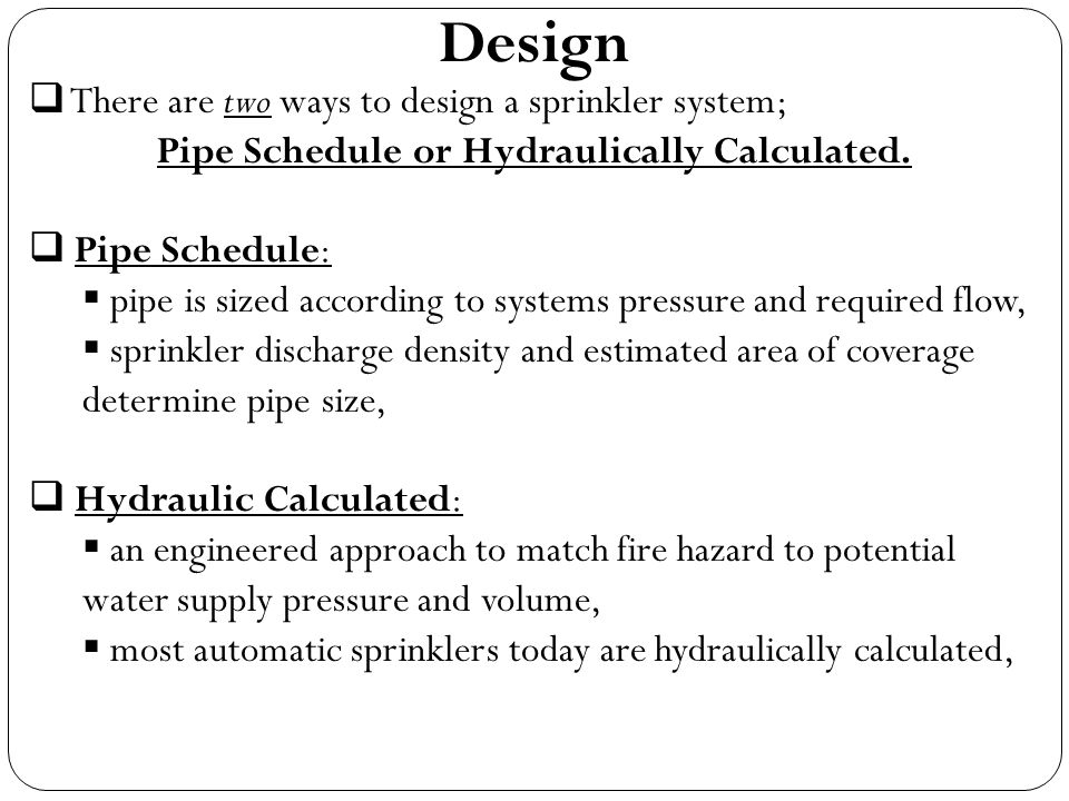 Pipe Schedule or Hydraulically Calculated.