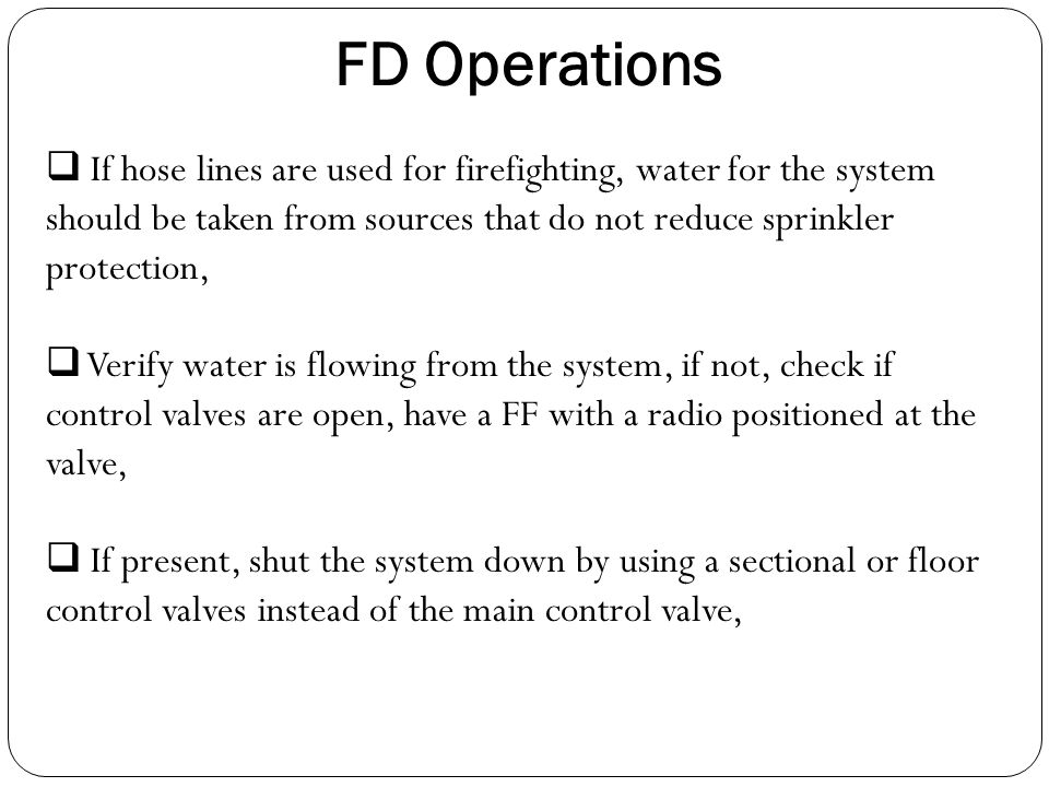 FD Operations If hose lines are used for firefighting, water for the system should be taken from sources that do not reduce sprinkler protection,