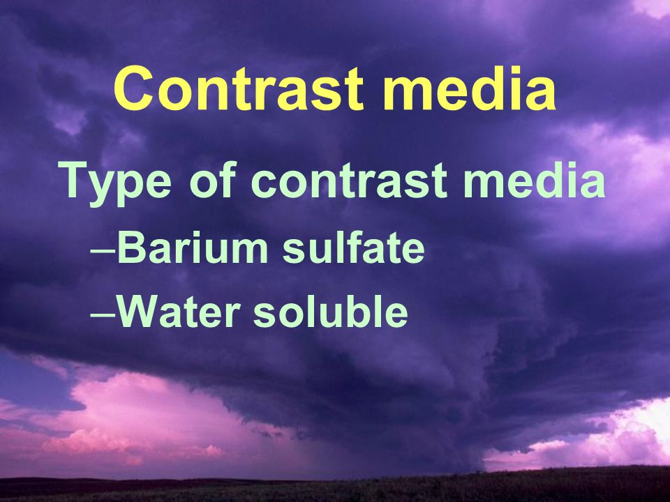 Contrast media Type of contrast media Barium sulfate Water soluble