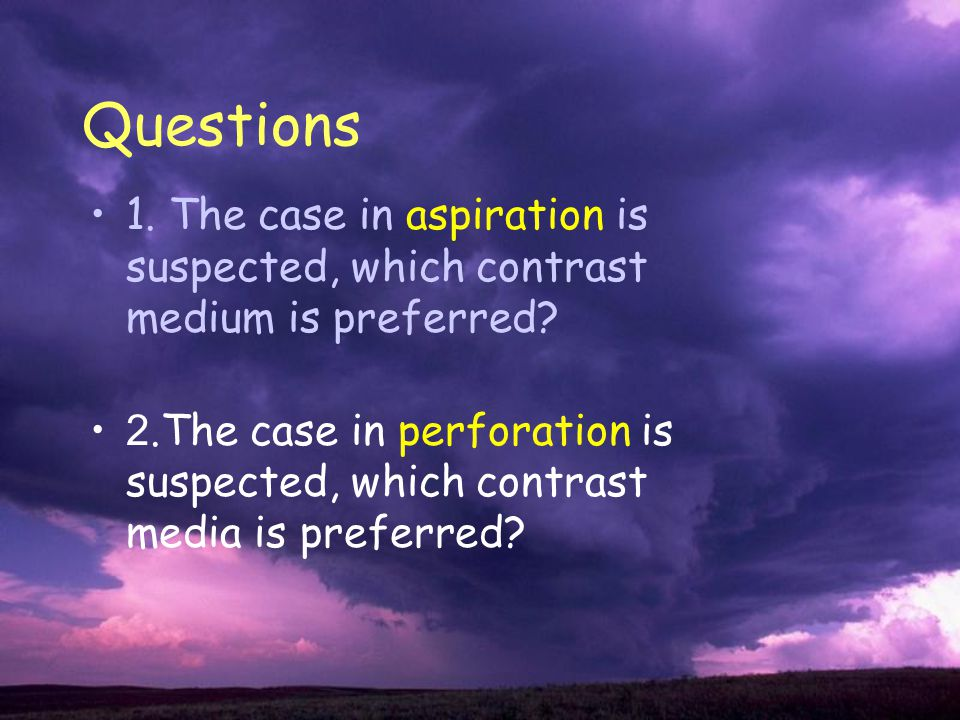 Questions 1. The case in aspiration is suspected, which contrast medium is preferred