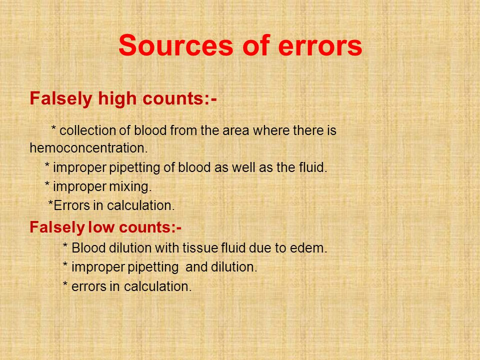 Sources of errors Falsely high counts:- * collection of blood from the area where there is hemoconcentration.