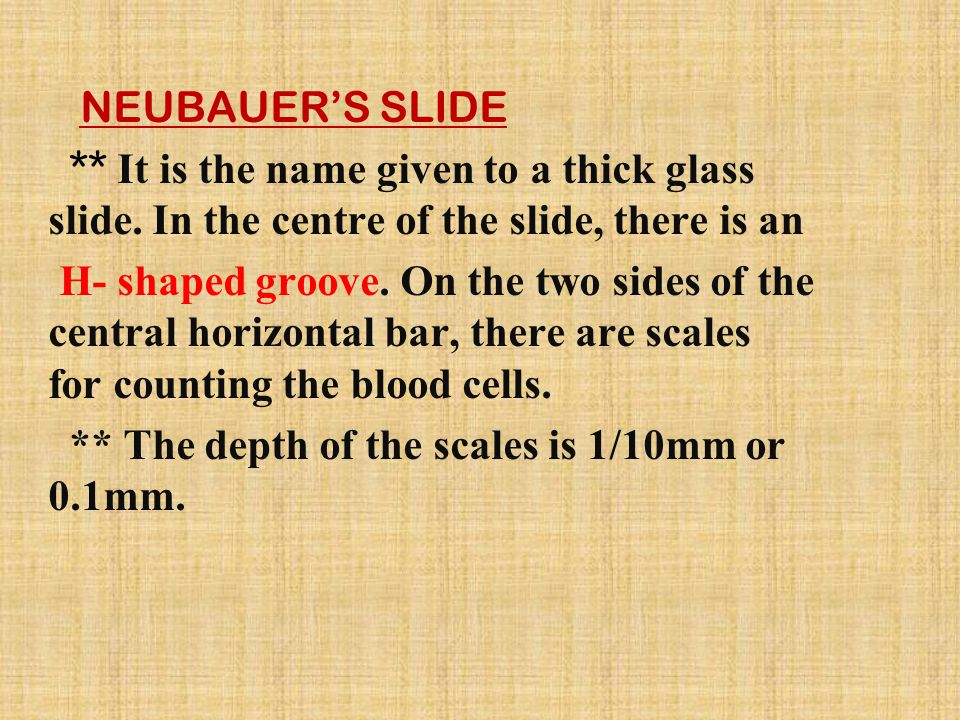 NEUBAUER'S SLIDE ** It is the name given to a thick glass slide. In the centre of the slide, there is an.