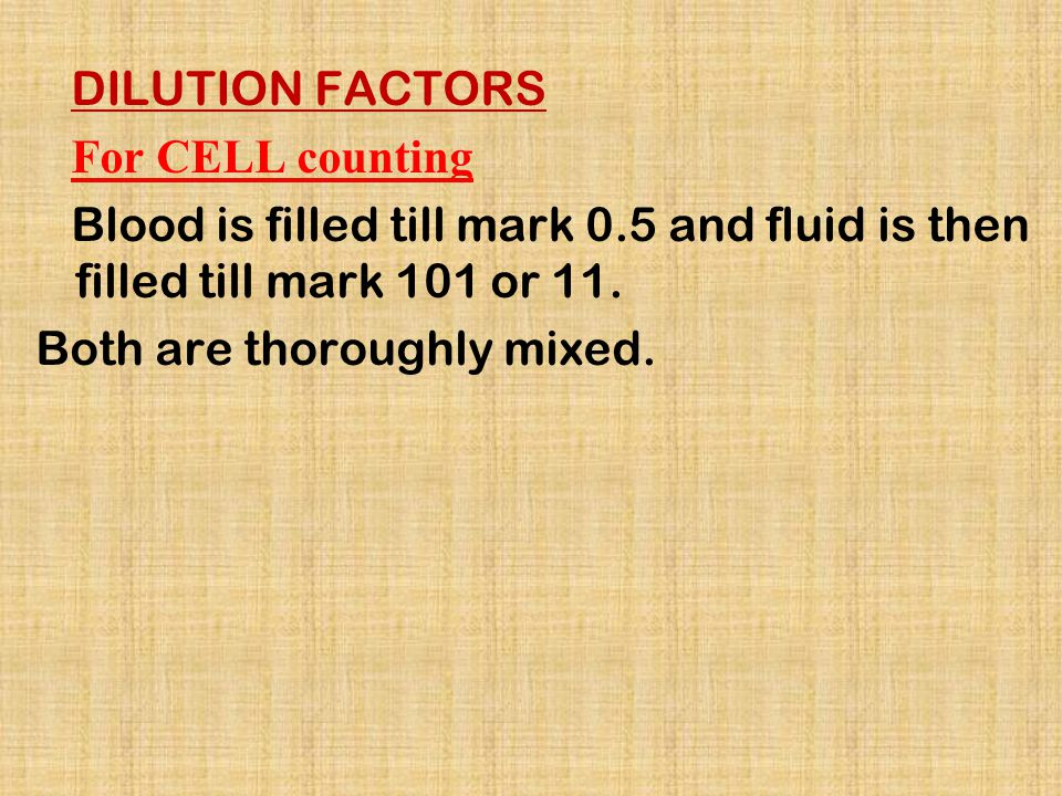 DILUTION FACTORS For CELL counting. Blood is filled till mark 0.5 and fluid is then filled till mark 101 or 11.