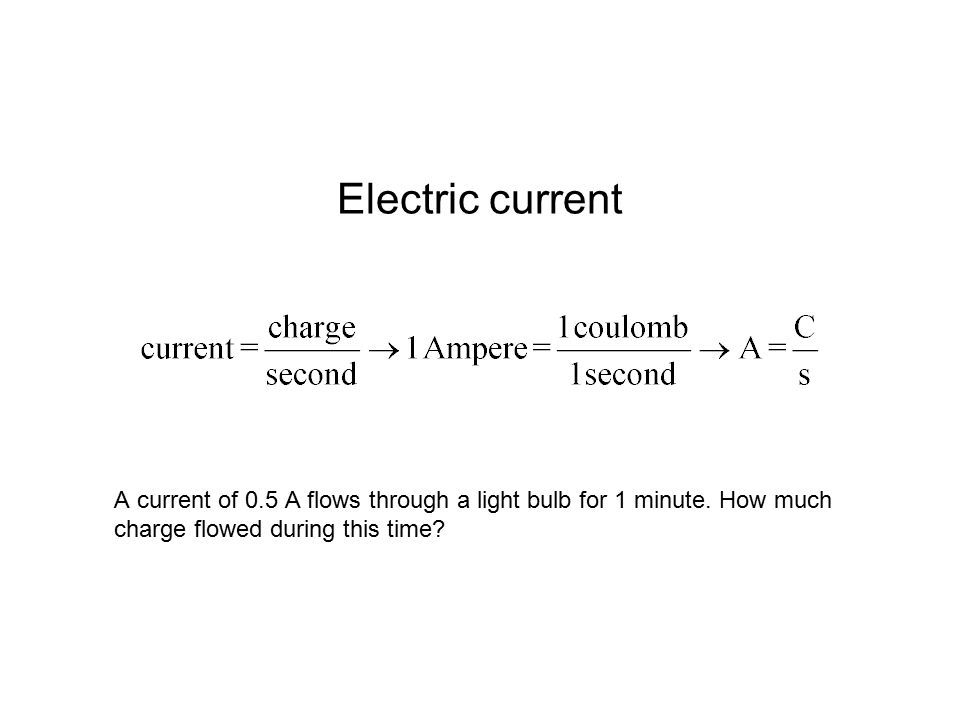 Electric current A current of 0.5 A flows through a light bulb for 1 minute.