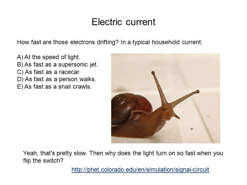 Electric current How fast are those electrons drifting In a typical household current: A) At the speed of light.