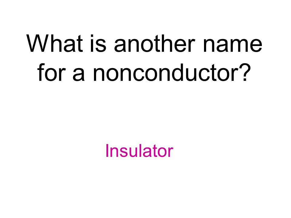 What is another name for a nonconductor