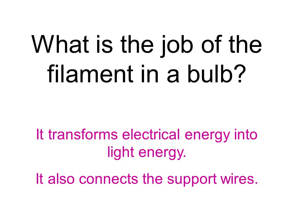 What is the job of the filament in a bulb