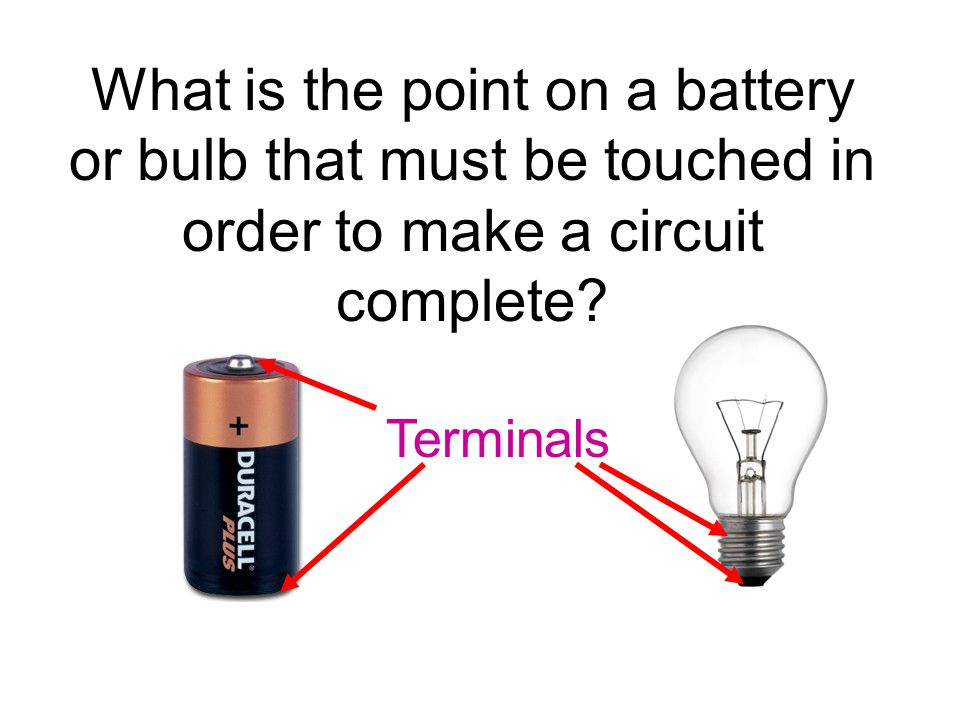 What is the point on a battery or bulb that must be touched in order to make a circuit complete