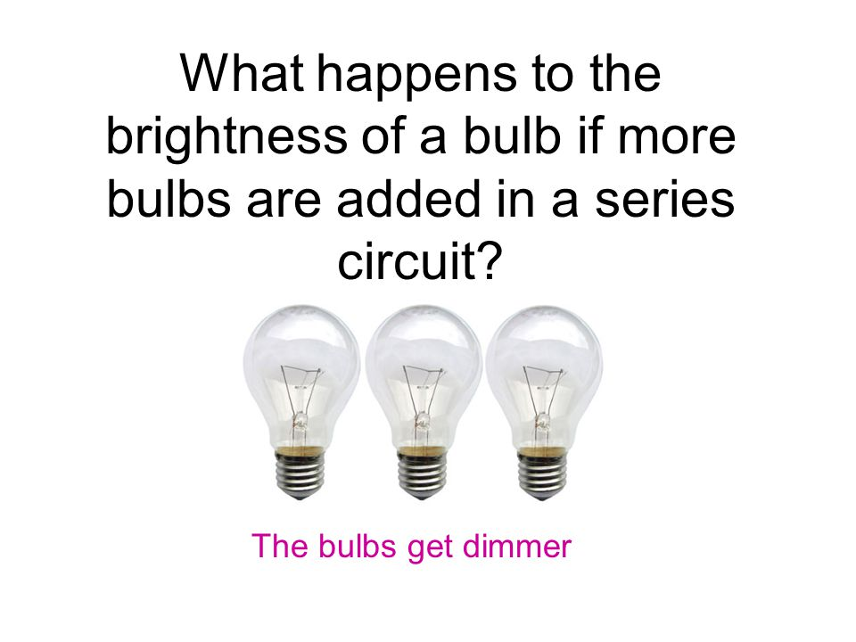 What happens to the brightness of a bulb if more bulbs are added in a series circuit