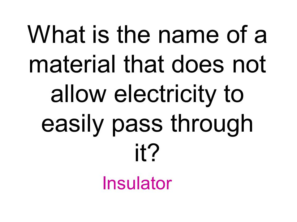 What is the name of a material that does not allow electricity to easily pass through it