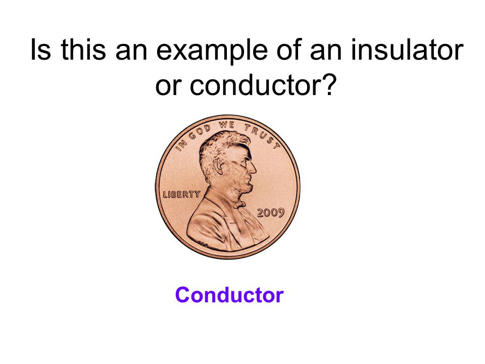 Is this an example of an insulator or conductor