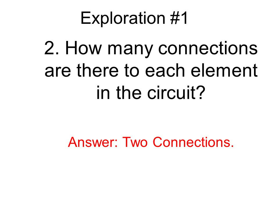 2. How many connections are there to each element in the circuit