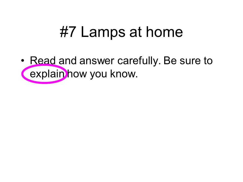 #7 Lamps at home Read and answer carefully. Be sure to explain how you know.