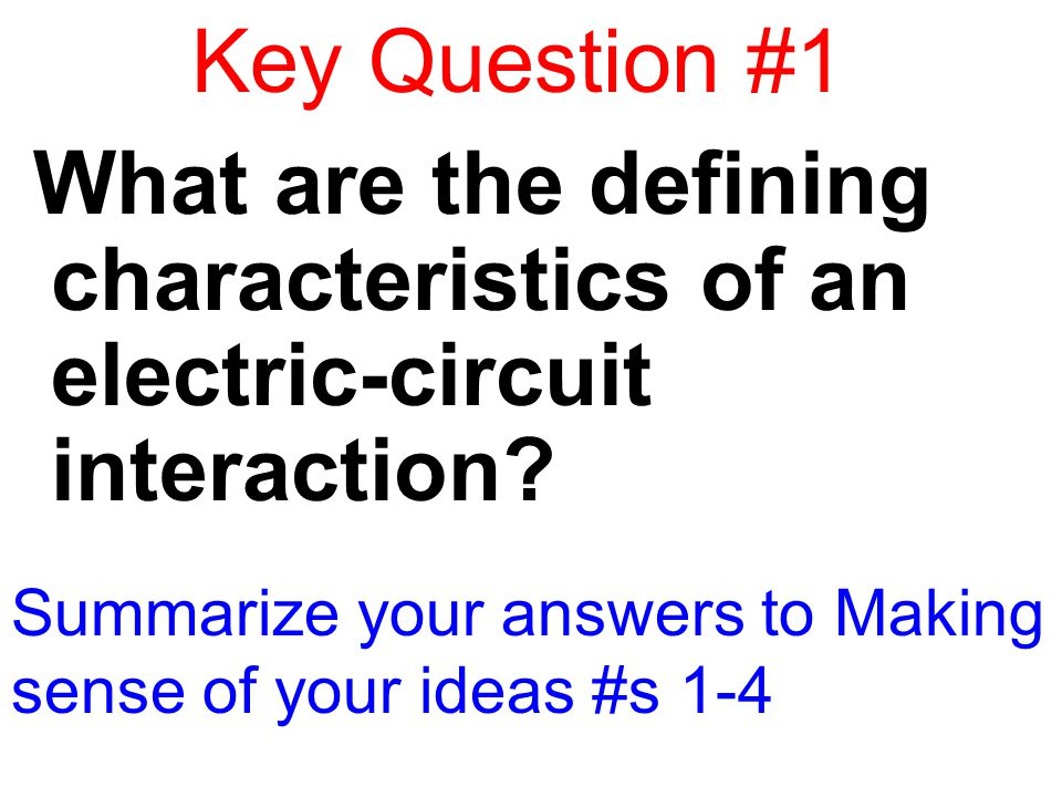 Key Question #1 What are the defining characteristics of an electric-circuit interaction