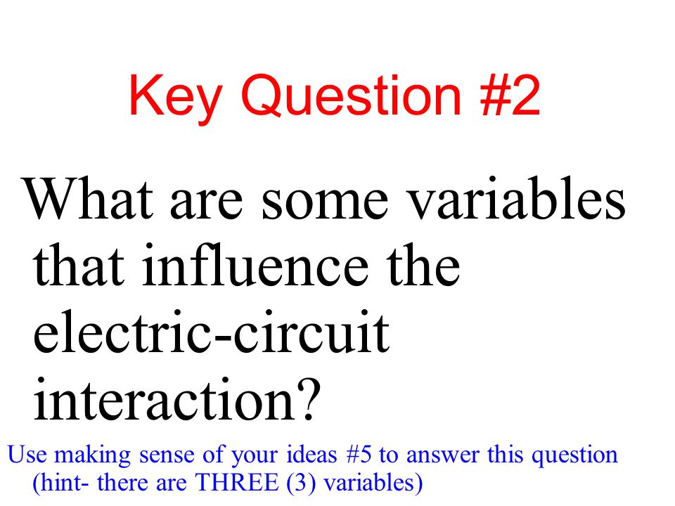 Key Question #2 What are some variables that influence the electric-circuit interaction