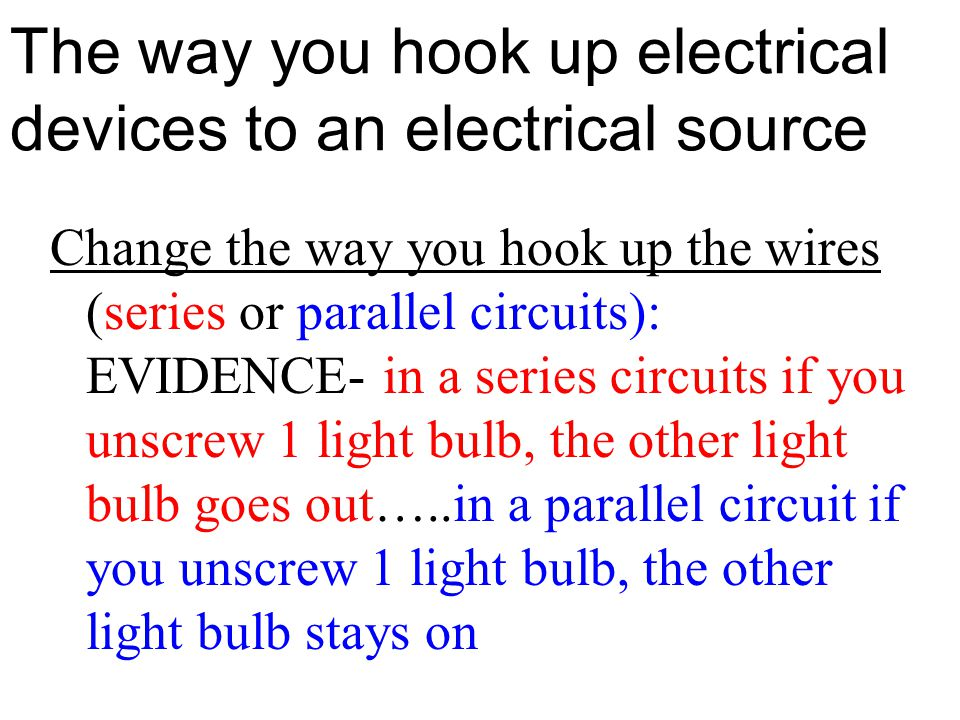 The way you hook up electrical devices to an electrical source