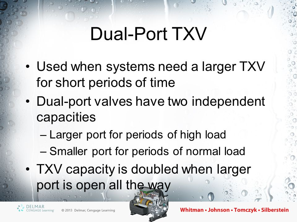Dual-Port TXV Used when systems need a larger TXV for short periods of time. Dual-port valves have two independent capacities.