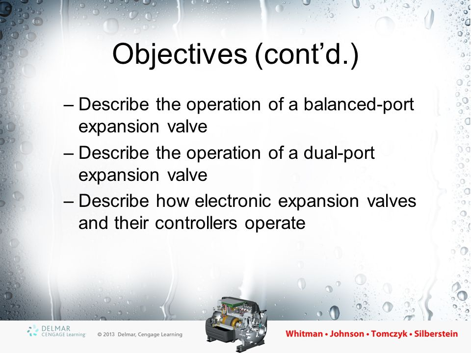 Objectives (cont'd.) Describe the operation of a balanced-port expansion valve. Describe the operation of a dual-port expansion valve.