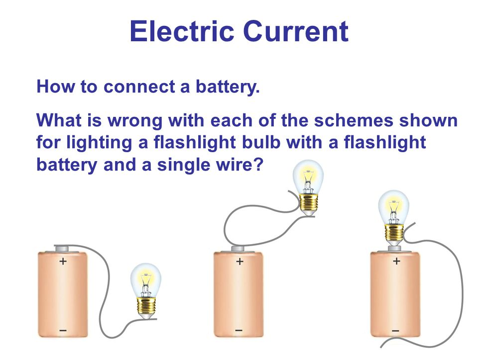 Electric Current How to connect a battery.