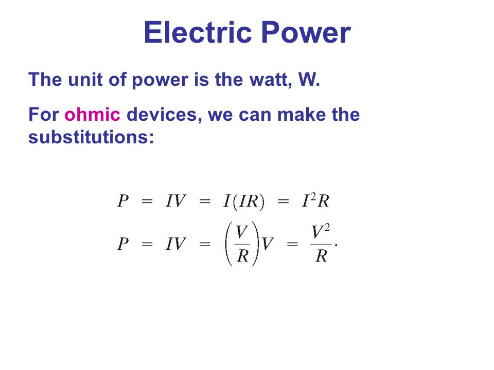 Electric Power The unit of power is the watt, W.
