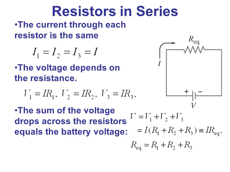Resistors in Series The current through each resistor is the same