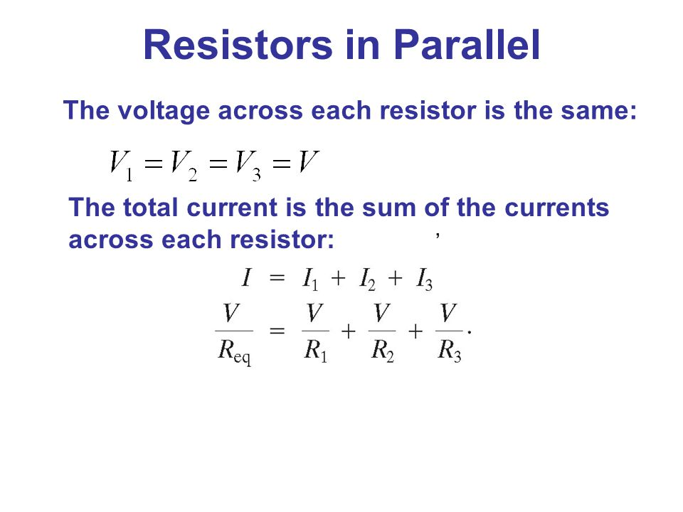 Resistors in Parallel The voltage across each resistor is the same: