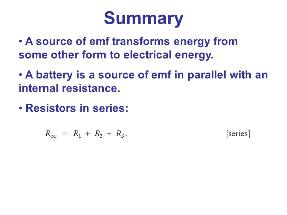 Summary A source of emf transforms energy from some other form to electrical energy.