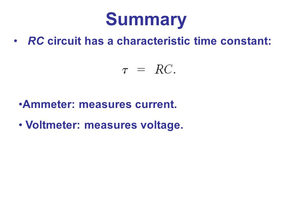 Summary RC circuit has a characteristic time constant: