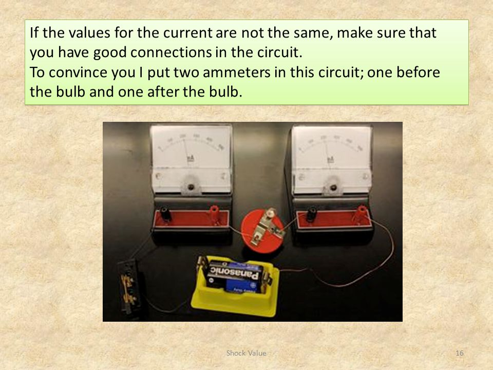 If the values for the current are not the same, make sure that you have good connections in the circuit.