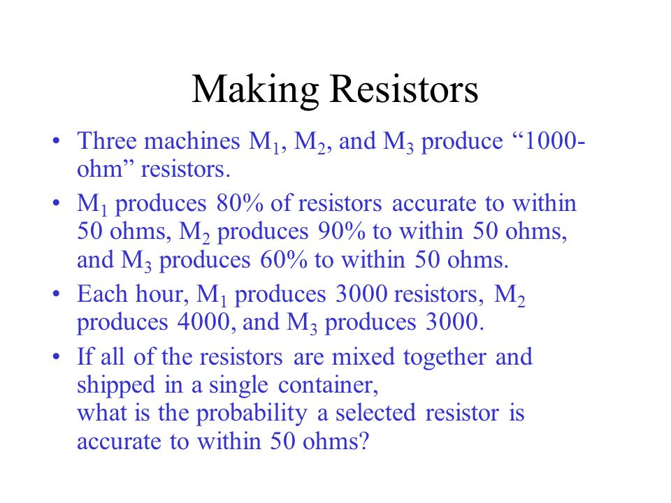 Making Resistors Three machines M1, M2, and M3 produce 1000-ohm resistors.