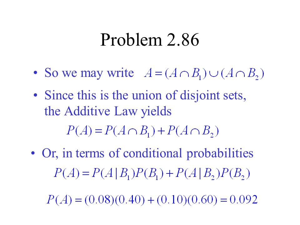 Problem 2.86 So we may write. Since this is the union of disjoint sets, the Additive Law yields.