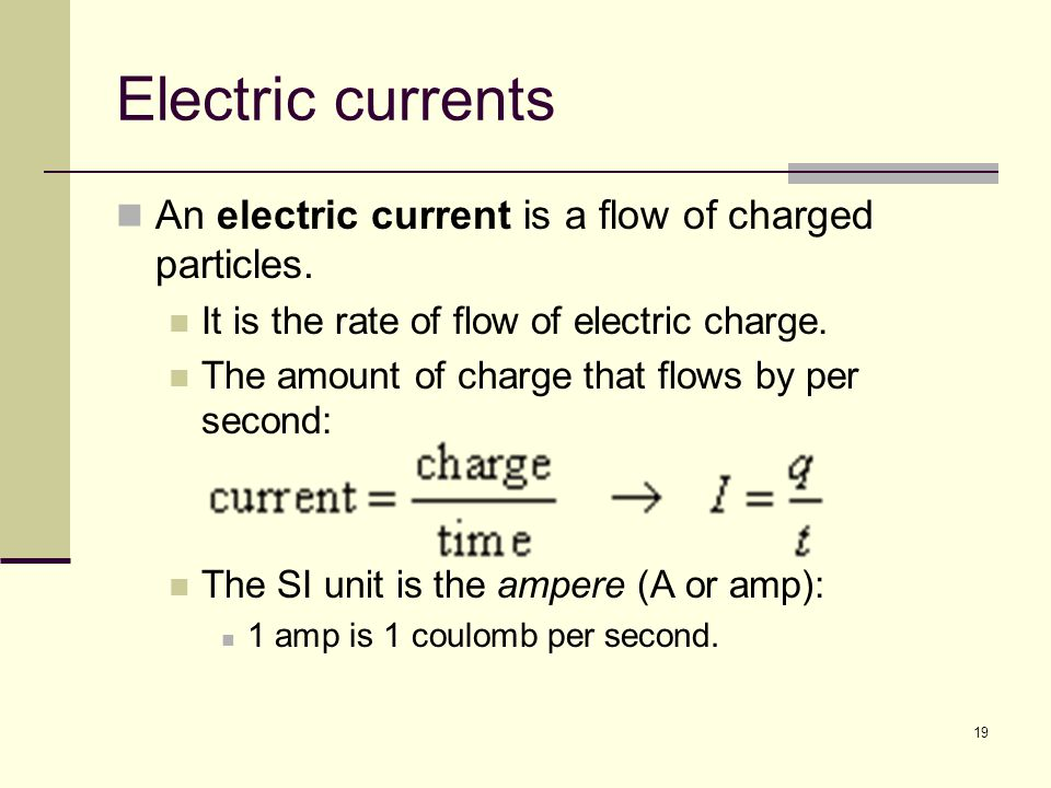 Electric currents An electric current is a flow of charged particles.