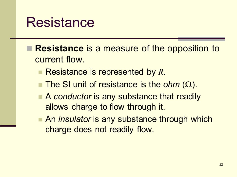 Resistance Resistance is a measure of the opposition to current flow.