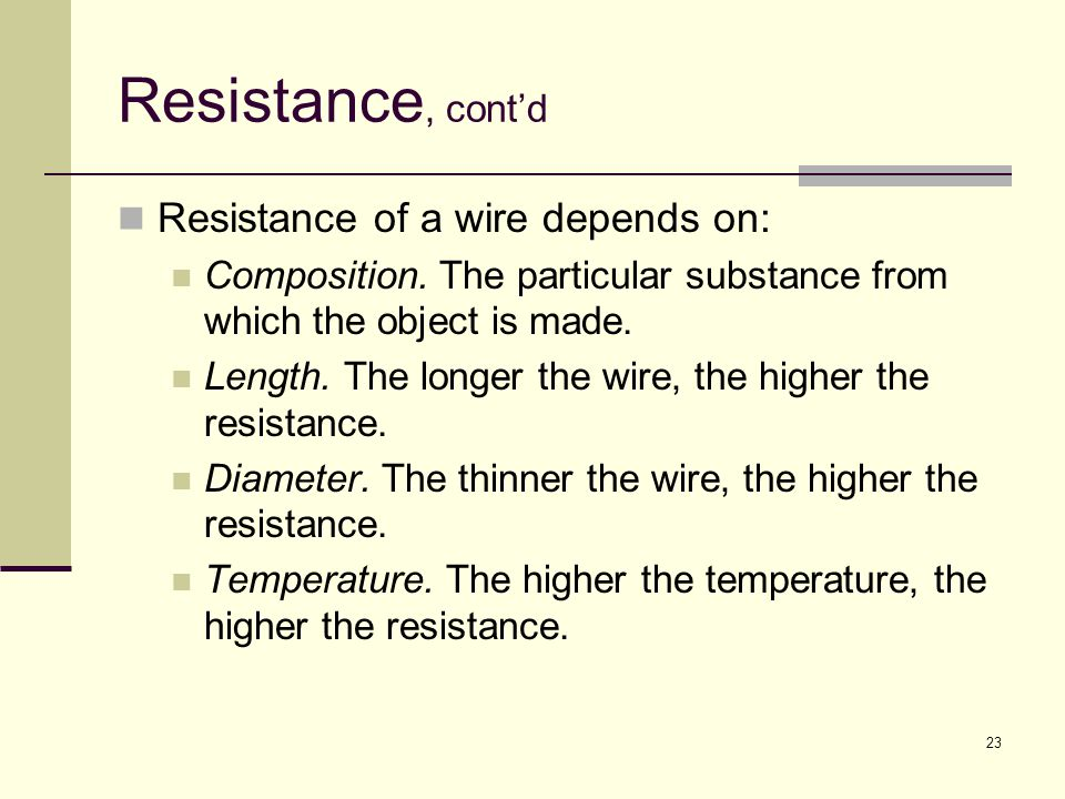 Resistance, cont'd Resistance of a wire depends on: