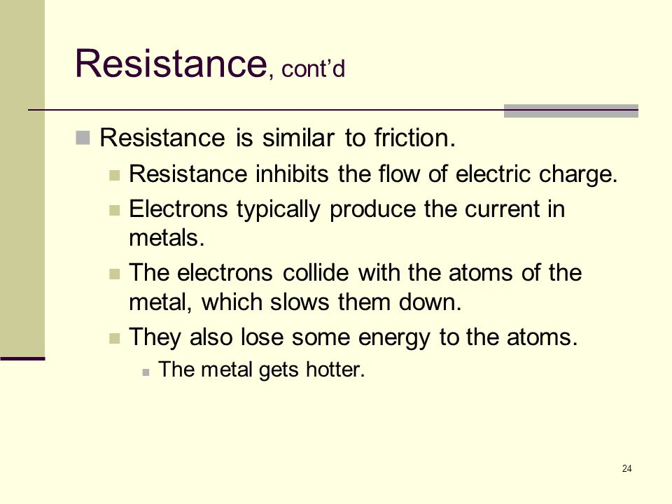 Resistance, cont'd Resistance is similar to friction.