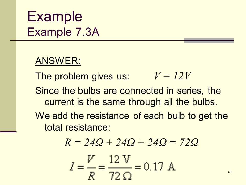 Example Example 7.3A ANSWER: The problem gives us: V = 12V