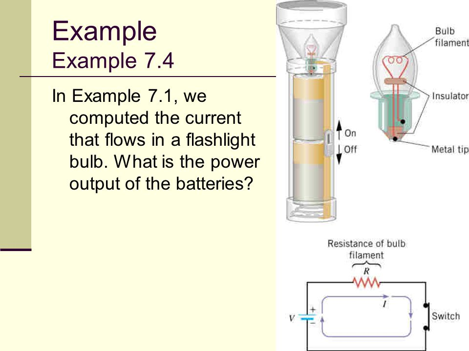 Example Example 7.4 In Example 7.1, we computed the current that flows in a flashlight bulb.