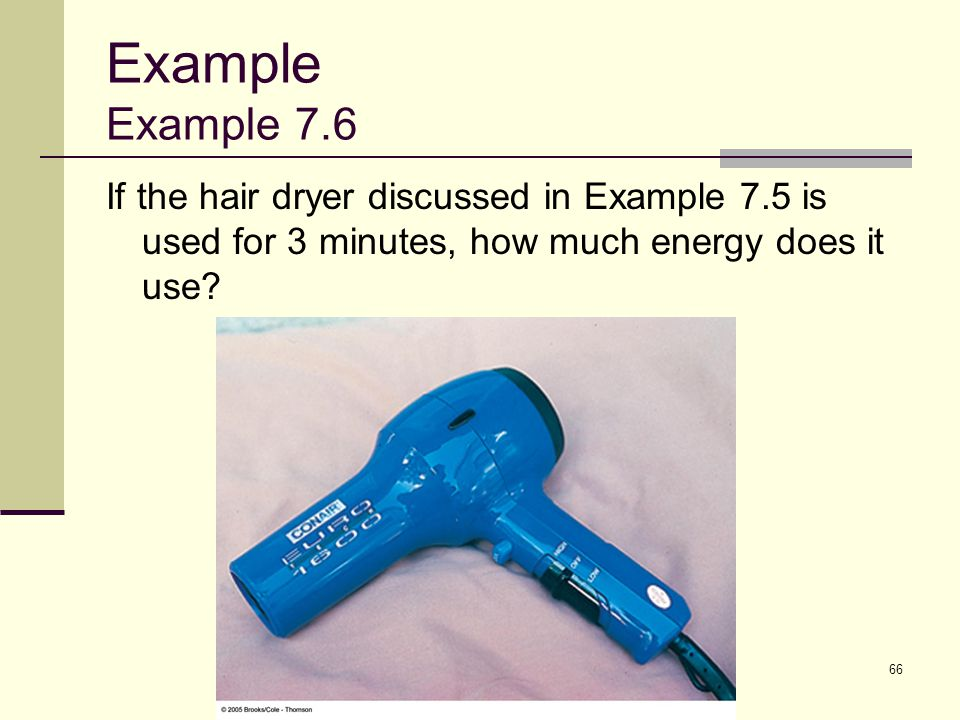 Example Example 7.6 If the hair dryer discussed in Example 7.5 is used for 3 minutes, how much energy does it use