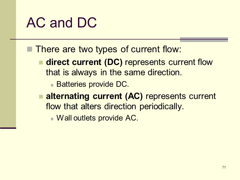 AC and DC There are two types of current flow: