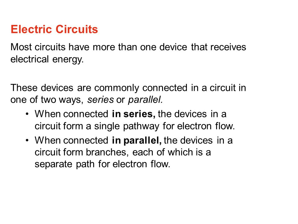 Electric Circuits Most circuits have more than one device that receives electrical energy.