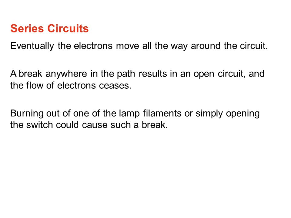 Series Circuits Eventually the electrons move all the way around the circuit.