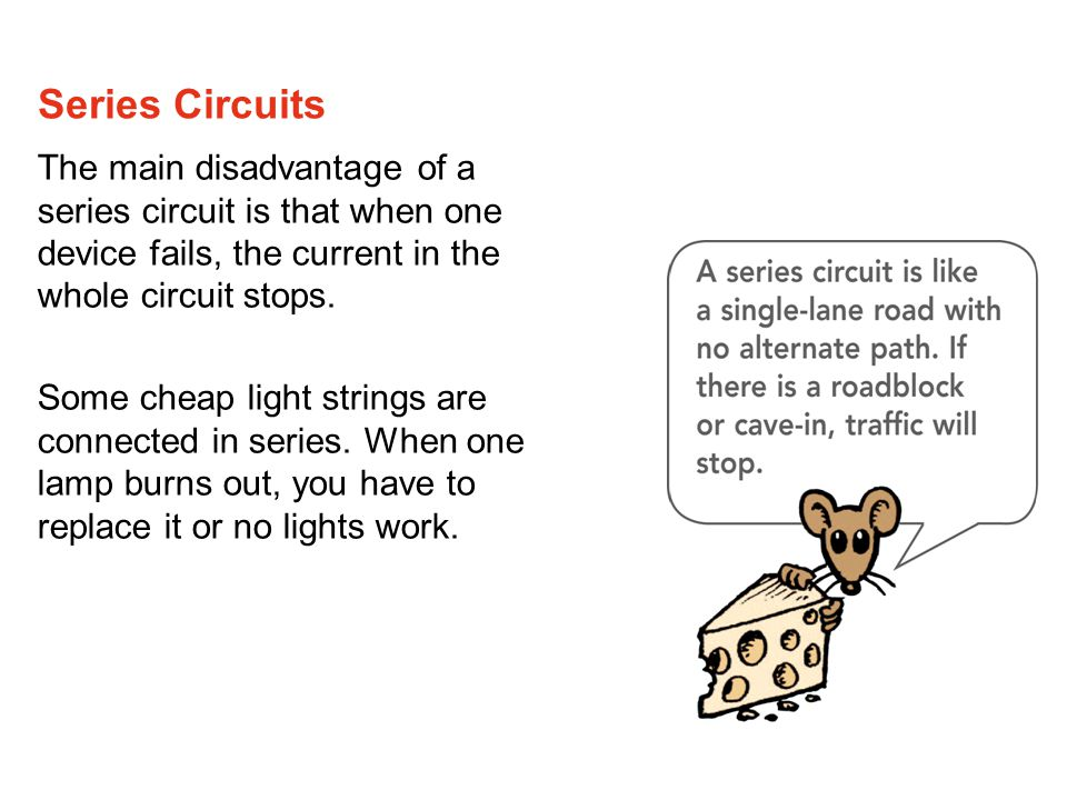 Series Circuits The main disadvantage of a series circuit is that when one device fails, the current in the whole circuit stops.